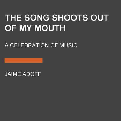 The Song Shoots Out of My Mouth: A Celebration of Music Audiobook, by Jaime Adoff