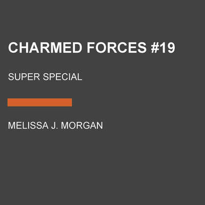 Charmed Forces #19: Super Special Audiobook, by Melissa J. Morgan