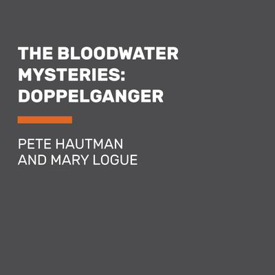 The Bloodwater Mysteries: Doppelganger Audiobook, by Pete Hautman