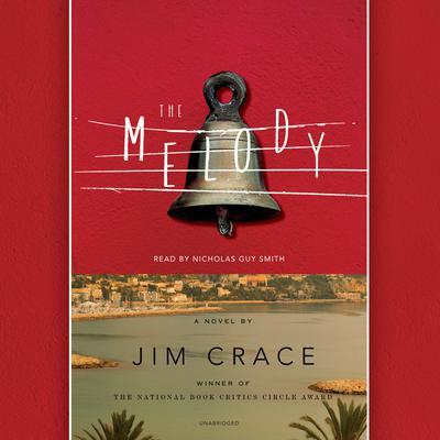 The Melody: A Novel Audiobook, by Jim Crace