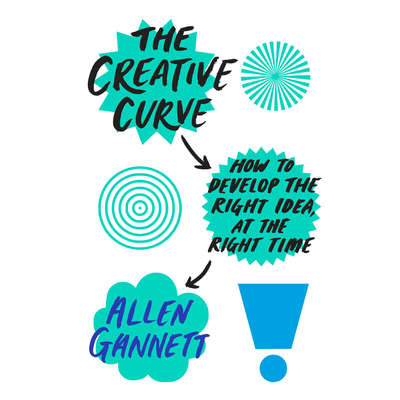 The Creative Curve: How to Develop the Right Idea, at the Right Time Audiobook, by Allen Gannett