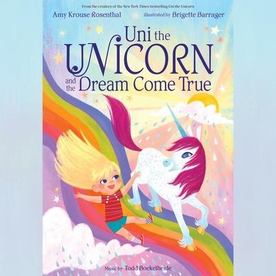 Uni the Unicorn and the Dream Come True Audiobook, by Amy  Krouse Rosenthal