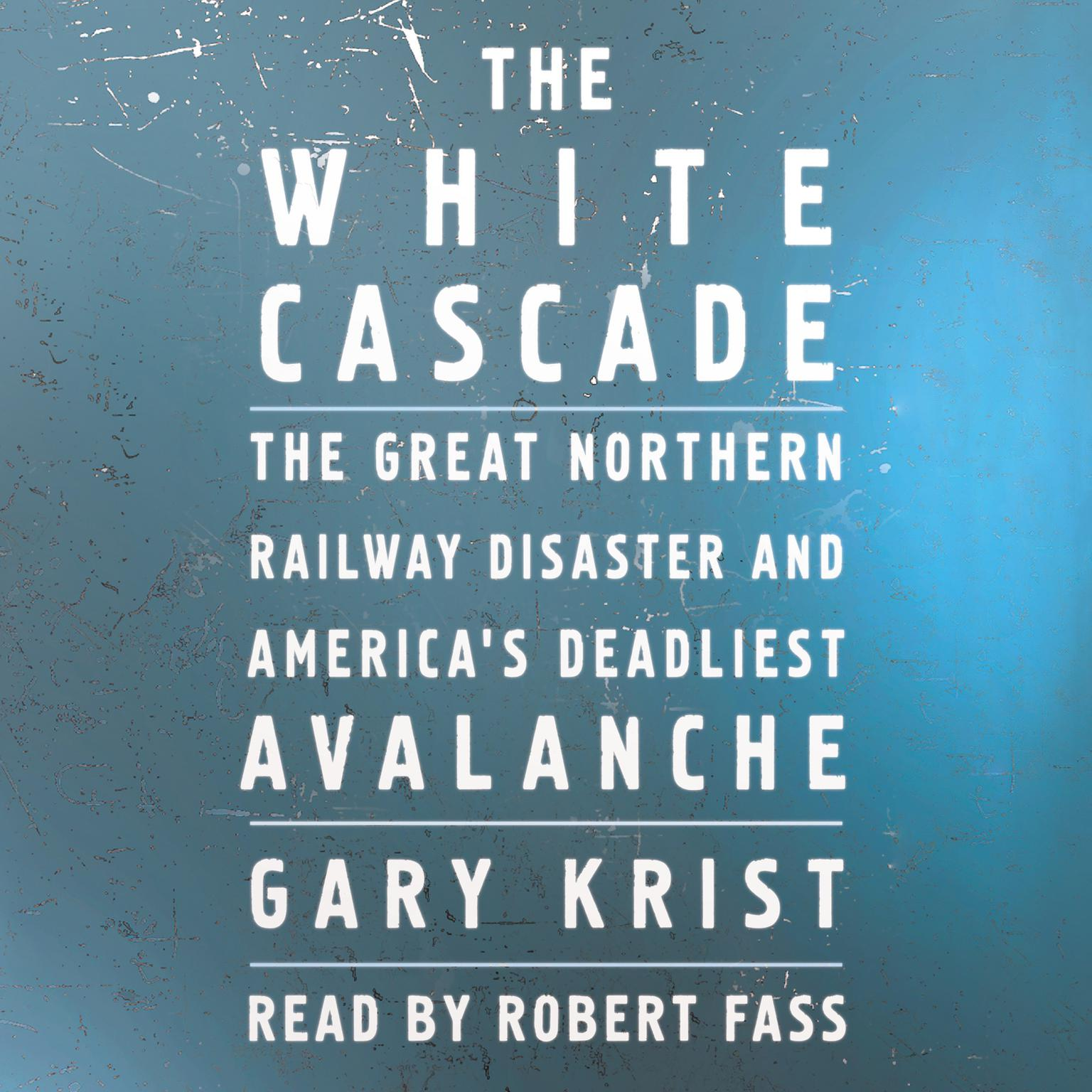 Printable The White Cascade: The Great Northern Railway Disaster and America's Deadliest Avalanche Audiobook Cover Art