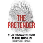 The Pretender: My Life Undercover for the FBI Audiobook, by Marc Ruskin