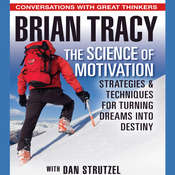 The Science of Motivation: Strategies & Techniques for Turning Dreams into Destiny Audiobook, by Brian Tracy
