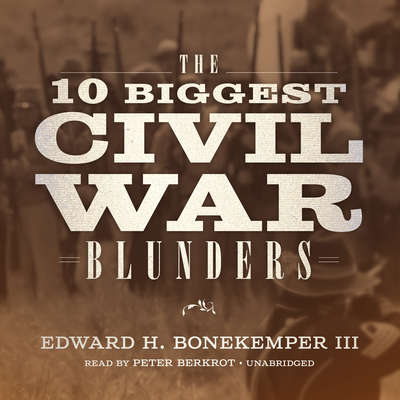 The 10 Biggest Civil War Blunders Audiobook, by Edward H. Bonekemper III