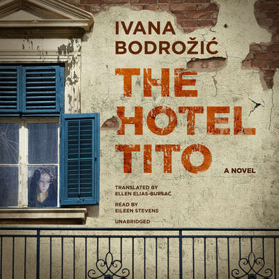 The Hotel Tito: A Novel Audiobook, by Ivana Bodrožic