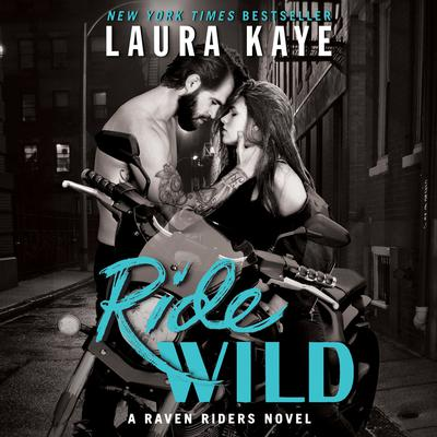 Ride Wild: A Raven Riders Novel Audiobook, by Laura Kaye