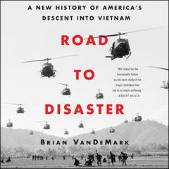Road to Disaster: A New History of America's Descent into Vietnam Audiobook, by Brian VanDeMark
