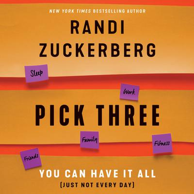 Pick Three: You Can Have It All (Just Not Every Day) Audiobook, by Randi Zuckerberg