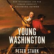 Young Washington: How Wilderness and War Forged Americas Founding Father Audiobook, by Peter Stark