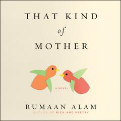 That Kind of Mother: A Novel Audiobook, by Rumaan Alam