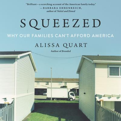 Squeezed: Why Our Families Cant Afford America Audiobook, by Alissa Quart