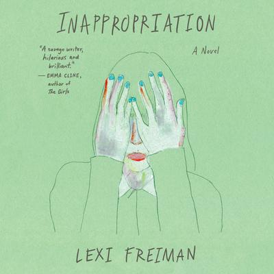 Inappropriation: A Novel Audiobook, by Lexi Freiman
