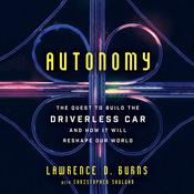 Autonomy: The Quest to Build the Driverless Car-And How It Will Reshape Our World Audiobook, by Lawrence D. Burns|Christopher Shulgan|
