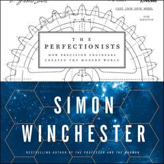 The Perfectionists: How Precision Engineers Created the Modern World Audiobook, by Simon Winchester