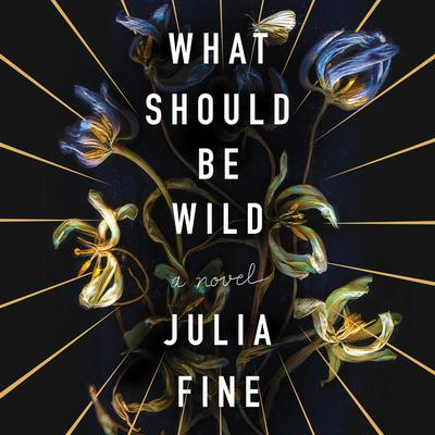 What Should Be Wild: A Novel Audiobook, by Julia Fine