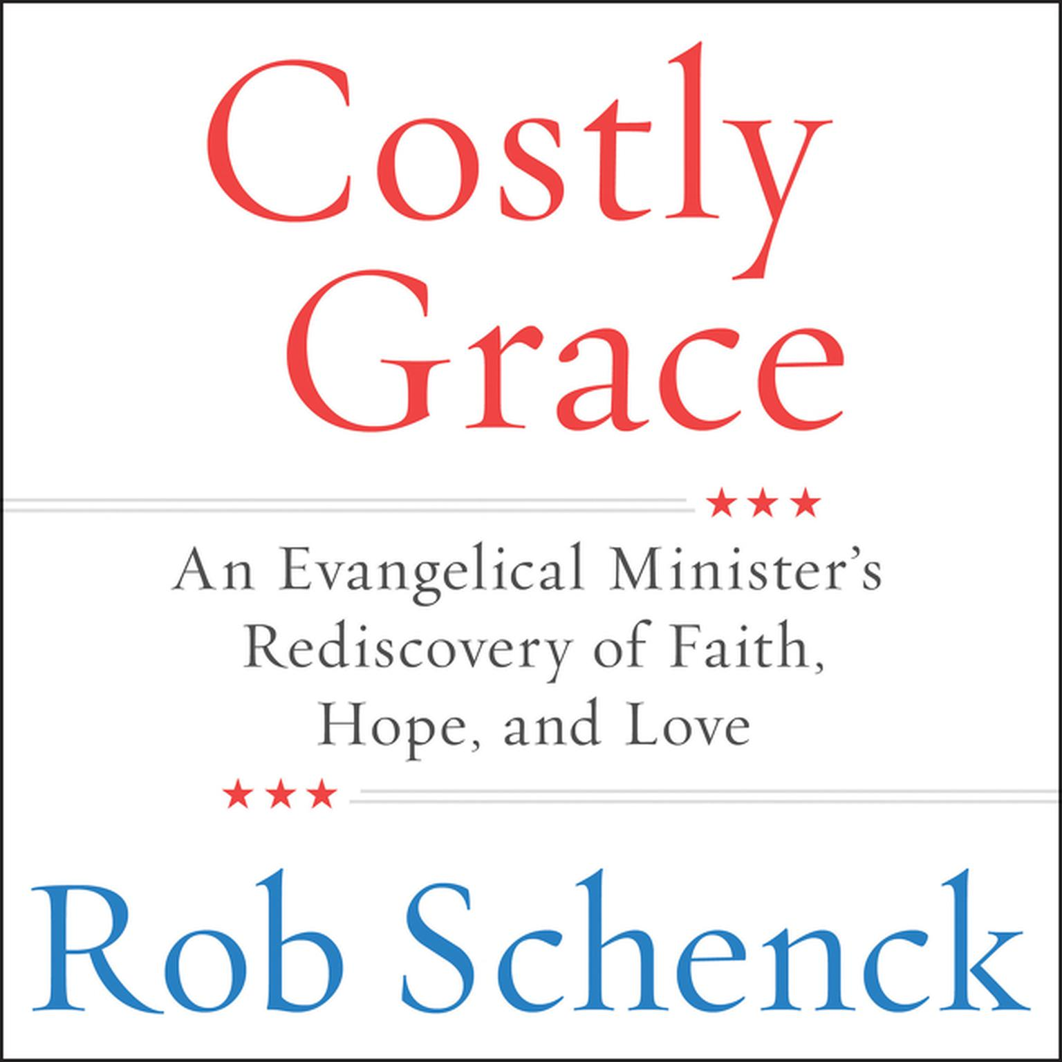 Printable Costly Grace: An Evangelical Minister's Rediscovery of Faith, Hope, and Love Audiobook Cover Art