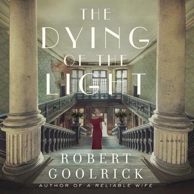 The Dying of the Light: A Novel Audiobook, by Robert Goolrick
