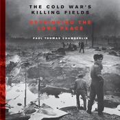 The Cold War's Killing Fields: Rethinking the Long Peace Audiobook, by Paul Thomas Chamberlin