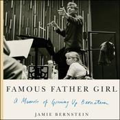 Famous Father Girl: A Memoir of Growing Up Bernstein Audiobook, by Jamie Bernstein|