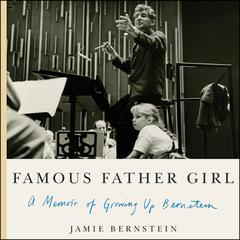 Famous Father Girl: A Memoir of Growing Up Bernstein Audiobook, by Jamie Bernstein