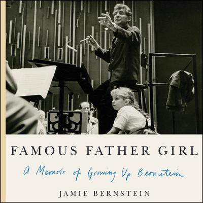 Famous Father Girl: A Memoir of Growing Up Bernstein Audiobook, by