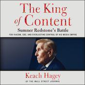 The King of Content: Sumner Redstone's Battle for Viacom, CBS, and Everlasting Control of His Media Empire Audiobook, by Keach Hagey