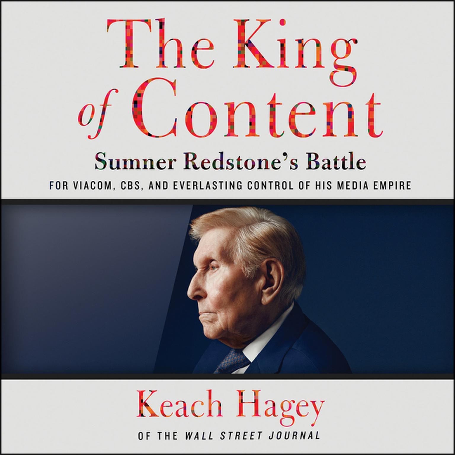 Printable The King of Content: Sumner Redstone's Battle for Viacom, CBS, and Everlasting Control of His Media Empire Audiobook Cover Art