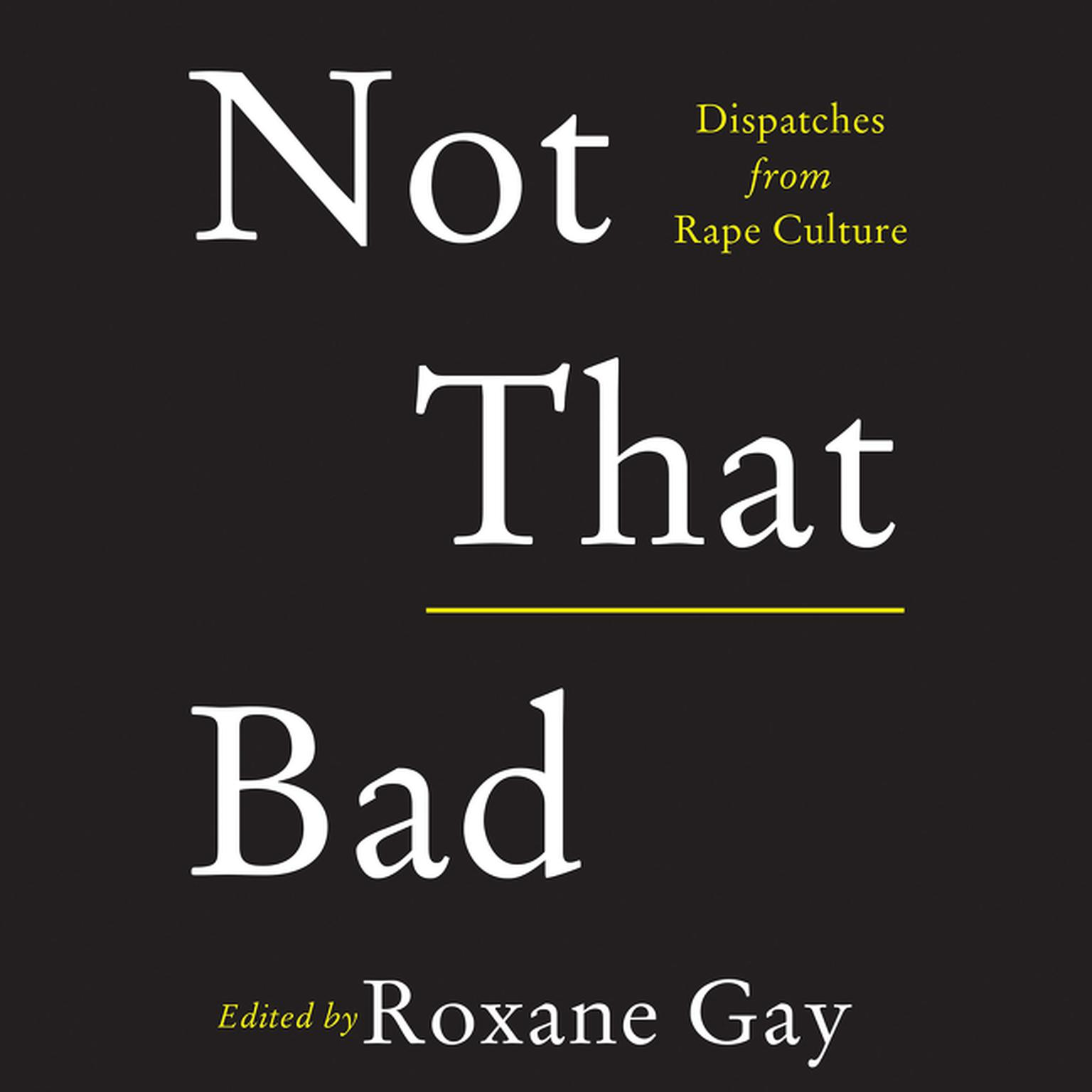 Not That Bad: Dispatches from Rape Culture Audiobook, by Roxane Gay