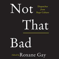 Not That Bad: Dispatches from Rape Culture Audiobook, by Roxane Gay, Ally Sheedy, others