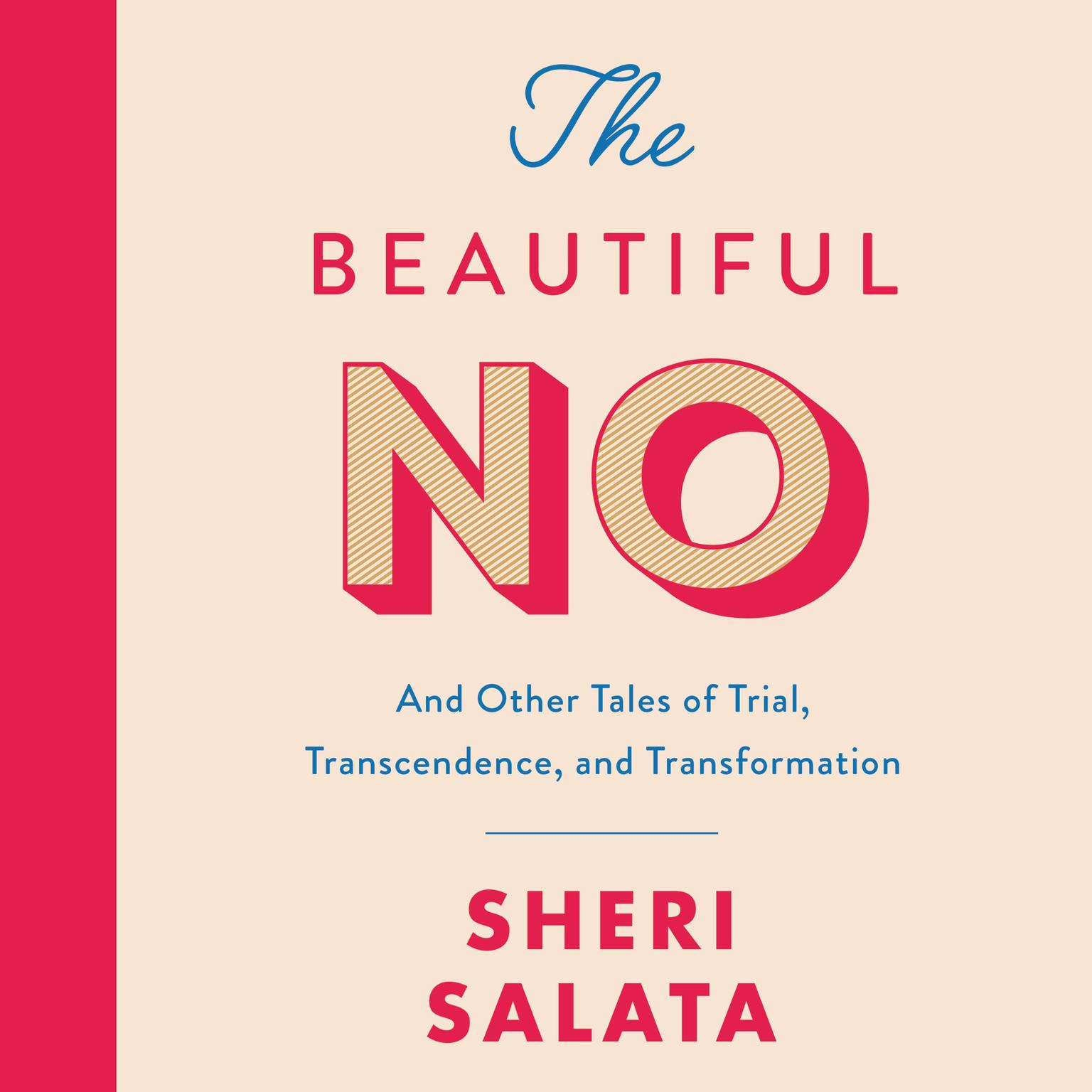 The Beautiful No: And Other Tales of Trial, Transcendence, and Transformation Audiobook, by Sheri Salata