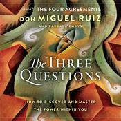 The Three Questions: How to Discover and Master the Power Within You Audiobook, by don Miguel Ruiz, Barbara Emrys