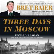 Three Days in Moscow: Ronald Reagan and the Fall of the Soviet Empire Audiobook, by Catherine Whitney