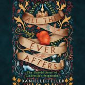 All the Ever Afters: The Untold Story of Cinderella's Stepmother Audiobook, by Danielle Teller|