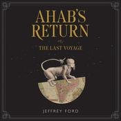 Ahab's Return: or, The Last Voyage Audiobook, by Jeffrey Ford