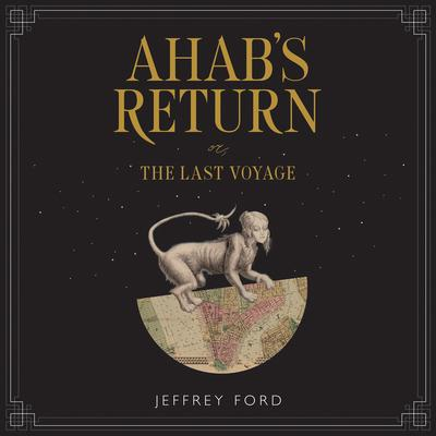 Ahabs Return: or, The Last Voyage Audiobook, by Jeffrey Ford