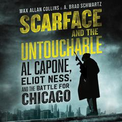 Scarface and the Untouchable: Al Capone, Eliot Ness, and the Battle for Chicago Audiobook, by A. Brad Schwartz, Max Allan Collins