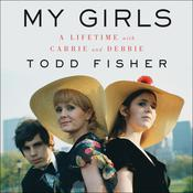 My Girls: A Lifetime with Carrie and Debbie Audiobook, by Todd Fisher