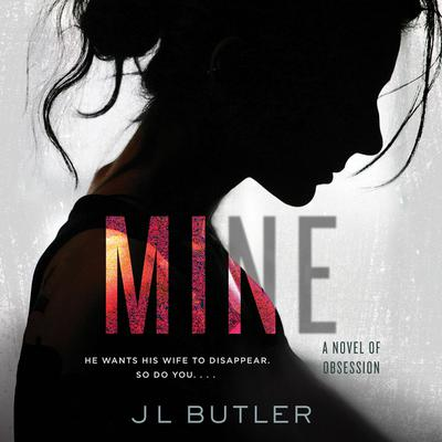 Mine: A Novel of Obsession Audiobook, by JL Butler