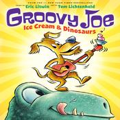 Groovy Joe: Ice Cream and Dinosaurs Audiobook, by Eric Litwin