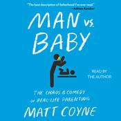 Man vs. Baby: The Chaos and Comedy of Real-Life Parenting Audiobook, by Matt Coyne