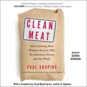 Clean Meat: How Growing Meat Without Animals Will Revolutionize Dinner and the World Audiobook, by Paul Shapiro|