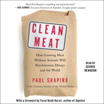 Clean Meat: How Growing Meat Without Animals Will Revolutionize Dinner and the World Audiobook, by Paul Shapiro
