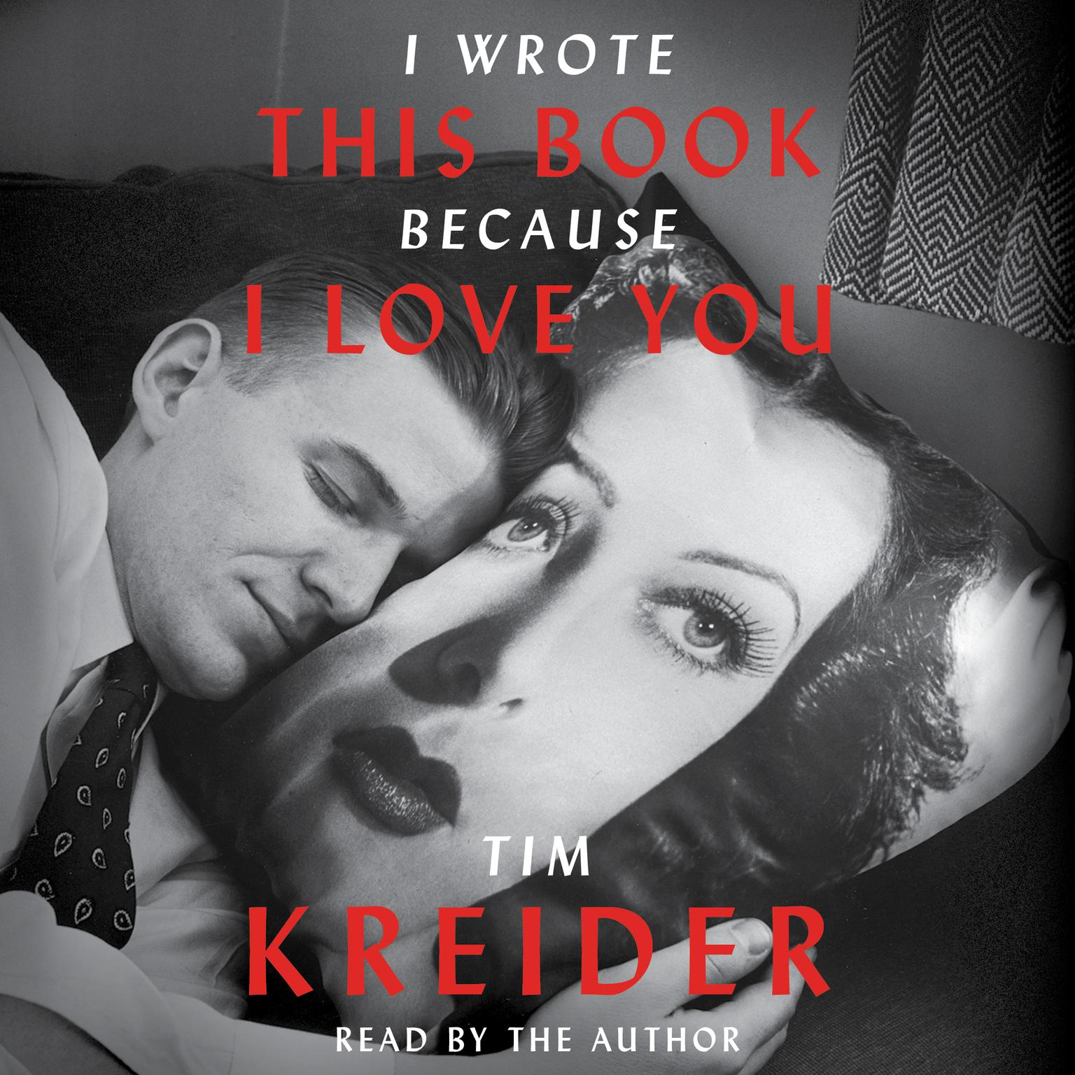 I Wrote This Book Because I Love You: Essays Audiobook, by Tim Kreider