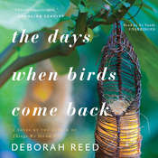 The Days When Birds Come Back Audiobook, by Deborah Reed
