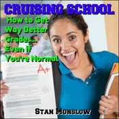 Cruising School: How to Get Way Better Grades … Even if You're Normal Audiobook, by Stan Munslow