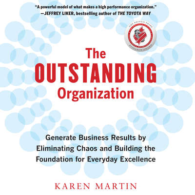 The Outstanding Organization: Generate Business Results by Eliminating Chaos and Building the Foundation for Everyday Excellence Audiobook, by Karen Martin