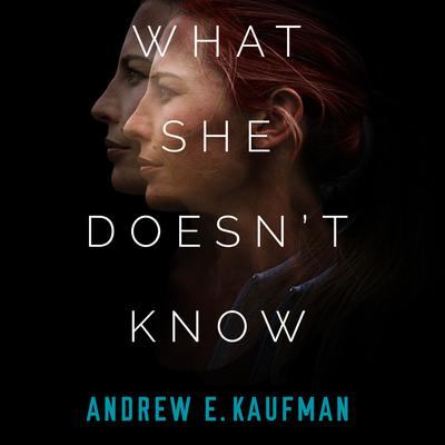 What She Doesnt Know: A Psychological Thriller Audiobook, by Andrew E. Kaufman