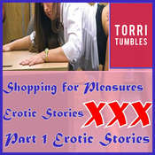 Shopping for Pleasures Erotic Stories  XXX Part 1 Erotic Stories  Audiobook, by Torri Tumbles